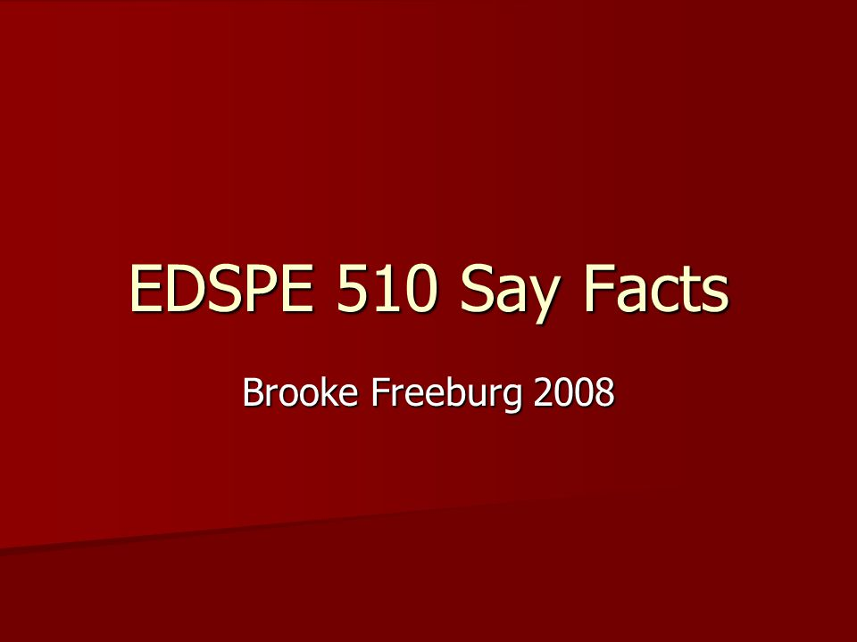 EDSPE 510 Say Facts Brooke Freeburg 2008