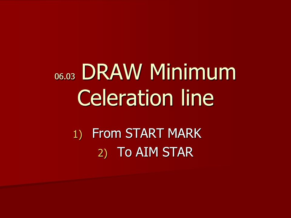 06.03 DRAW Minimum Celeration line 1) From START MARK 2) To AIM STAR