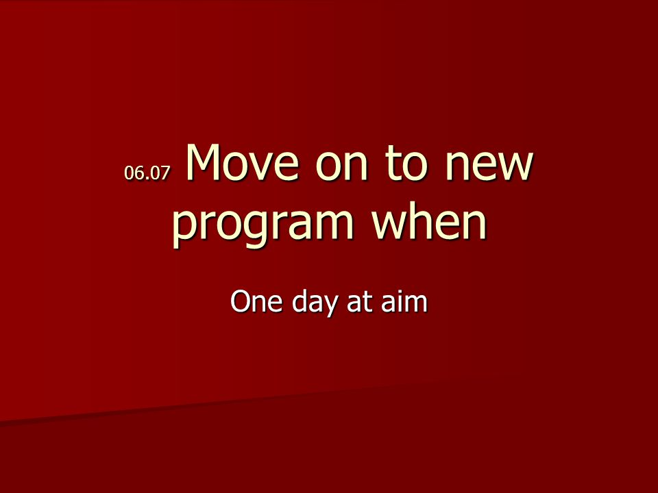 06.07 Move on to new program when One day at aim