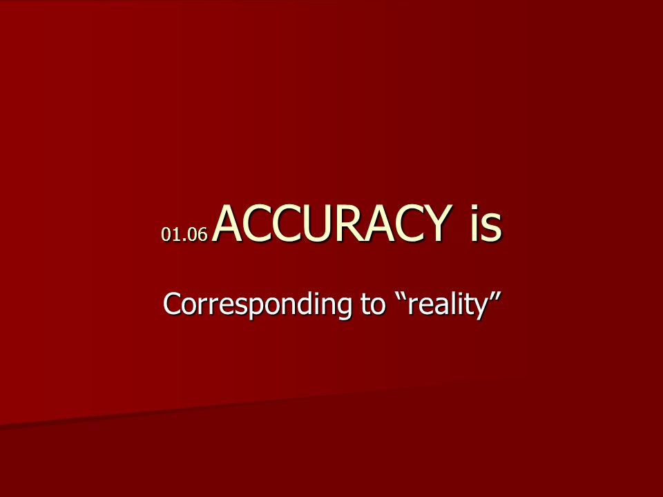01.06 ACCURACY is Corresponding to reality