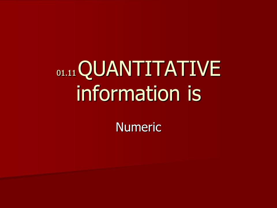 01.11 QUANTITATIVE information is Numeric