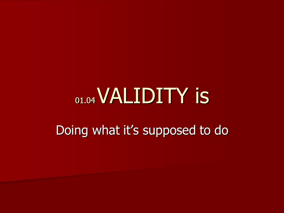 01.04 VALIDITY is Doing what it's supposed to do