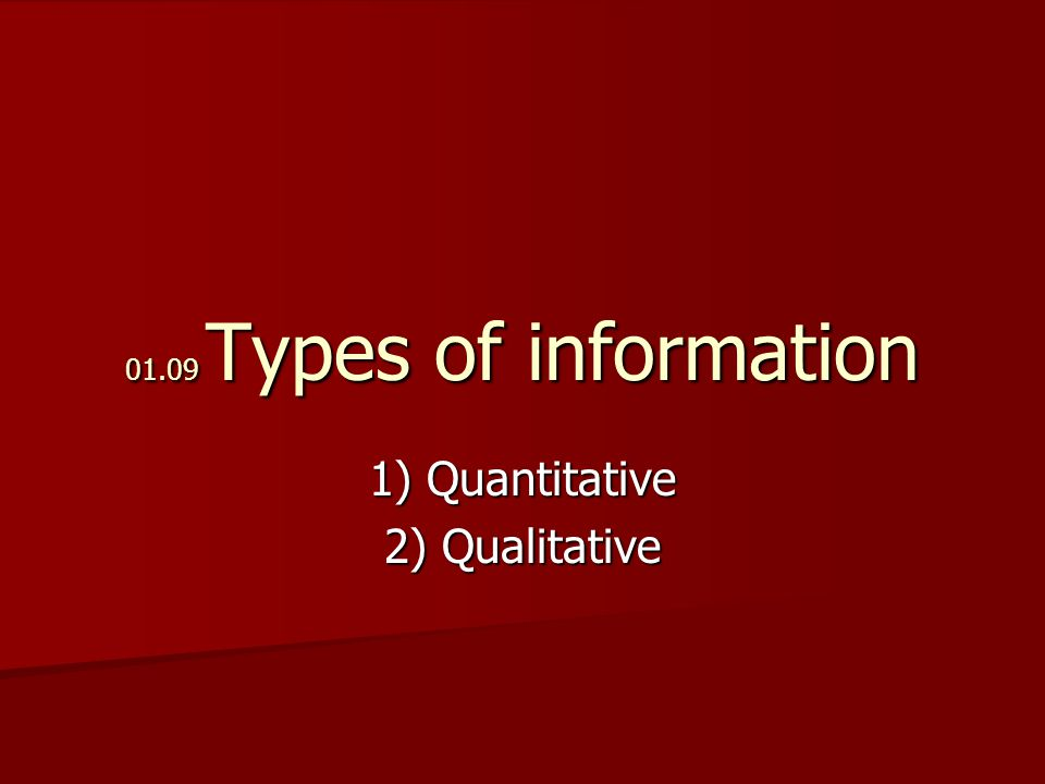 01.09 Types of information 1) Quantitative 2) Qualitative