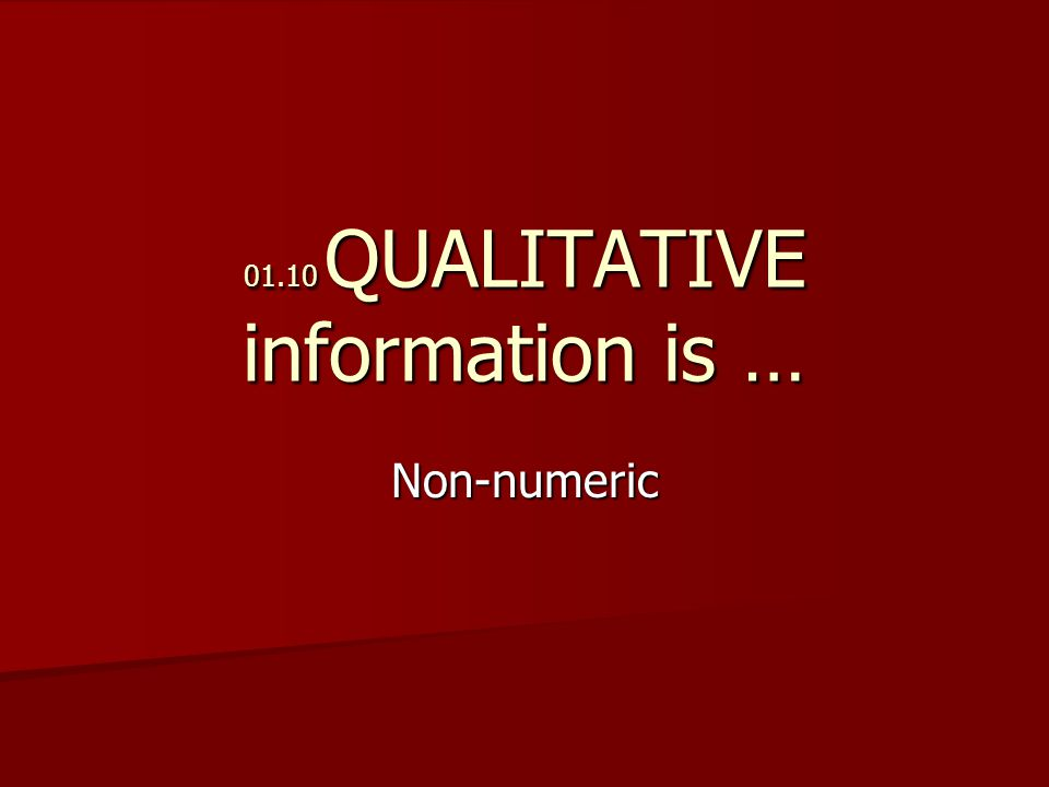 01.10 QUALITATIVE information is … Non-numeric