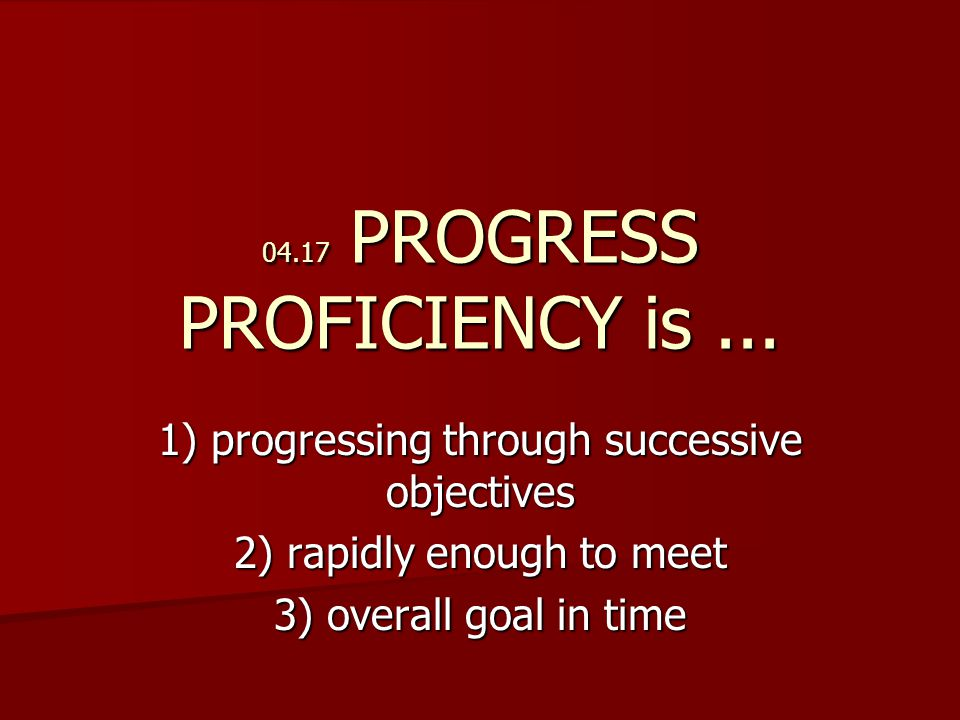 04.17 PROGRESS PROFICIENCY is...