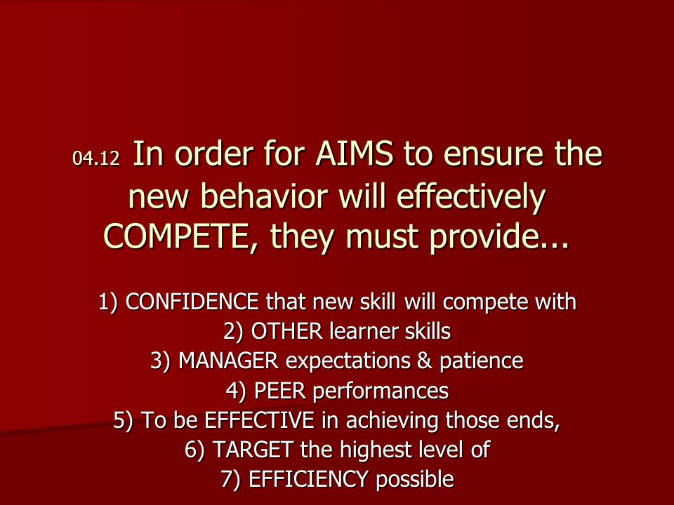 04.12 In order for AIMS to ensure the new behavior will effectively COMPETE, they must provide...