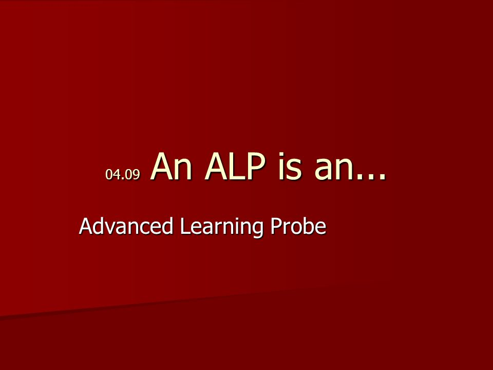 04.09 An ALP is an... Advanced Learning Probe