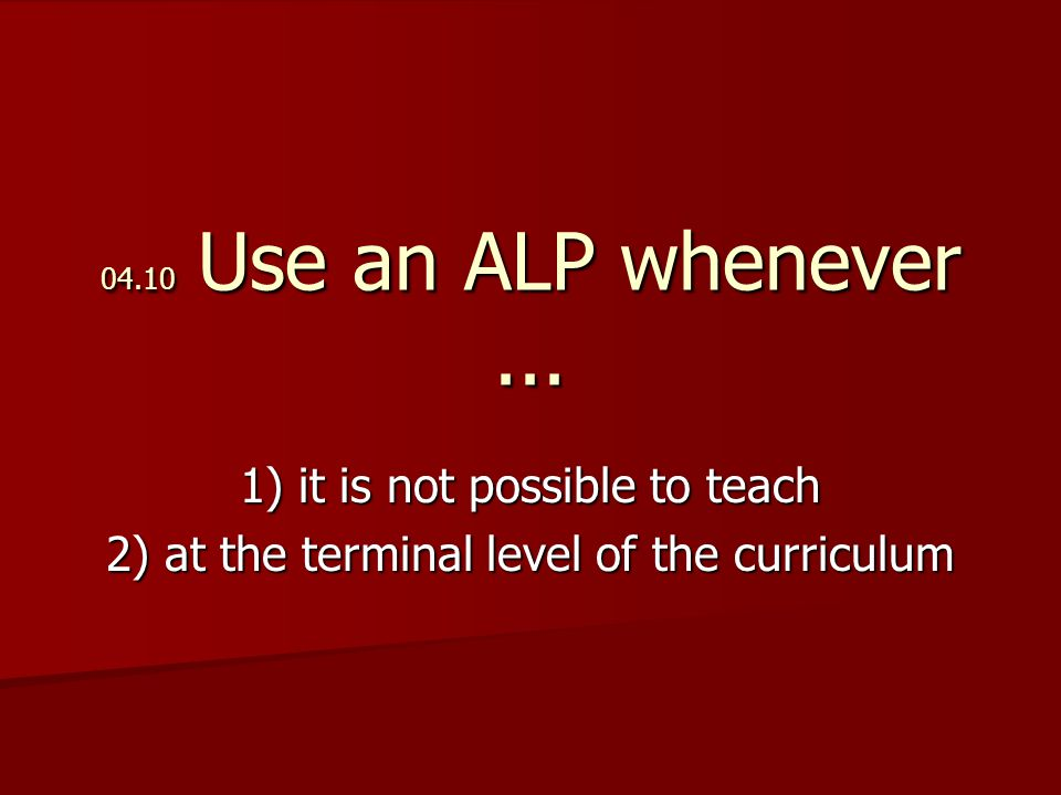 04.10 Use an ALP whenever...