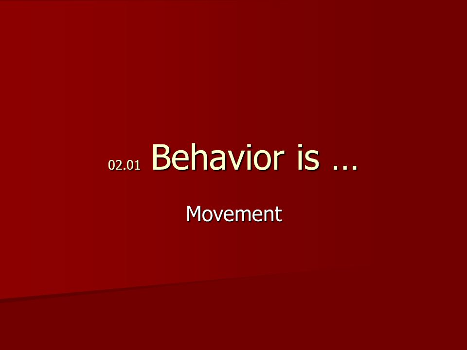 02.01 Behavior is … Movement