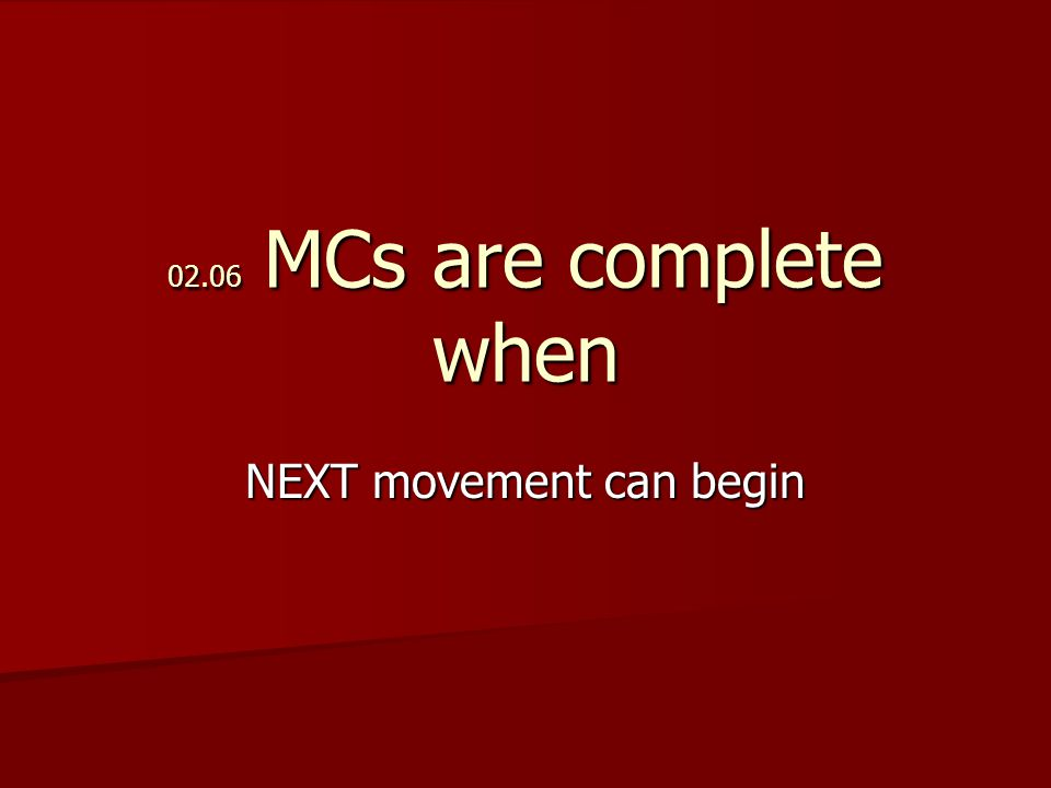 02.06 MCs are complete when NEXT movement can begin