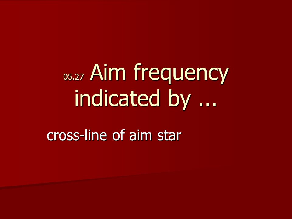 05.27 Aim frequency indicated by... cross-line of aim star