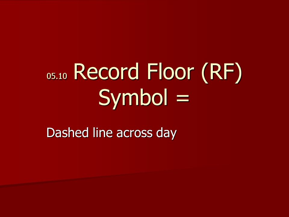 05.10 Record Floor (RF) Symbol = Dashed line across day