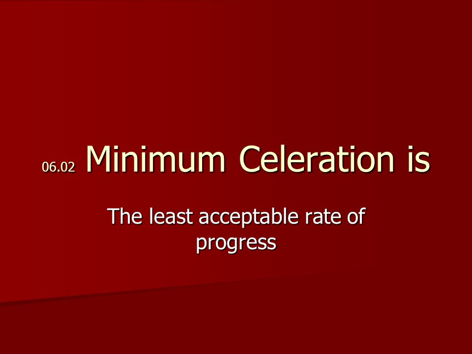 06.02 Minimum Celeration is The least acceptable rate of progress