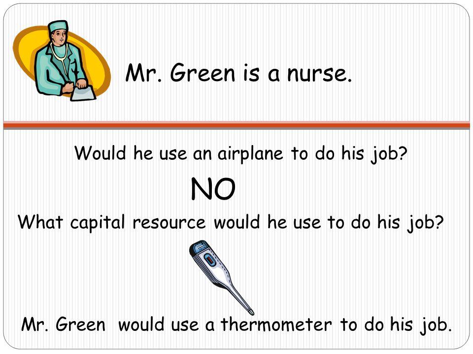 Mr. Green is a nurse. Would he use an airplane to do his job.