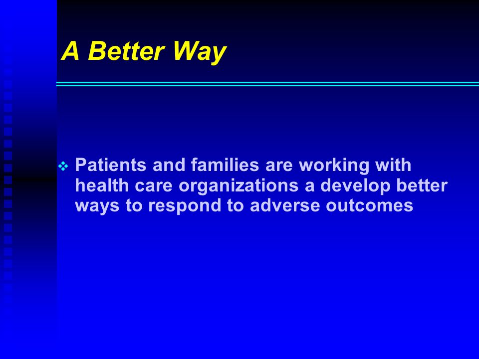 A Better Way   Patients and families are working with health care organizations a develop better ways to respond to adverse outcomes