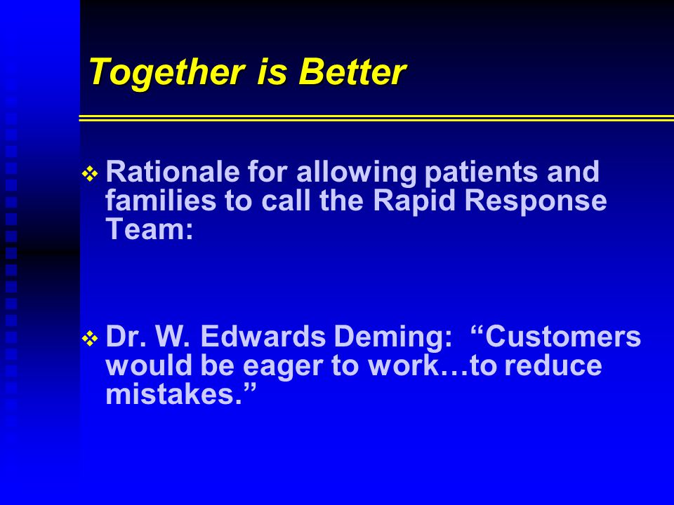 Together is Better   Rationale for allowing patients and families to call the Rapid Response Team:   Dr.
