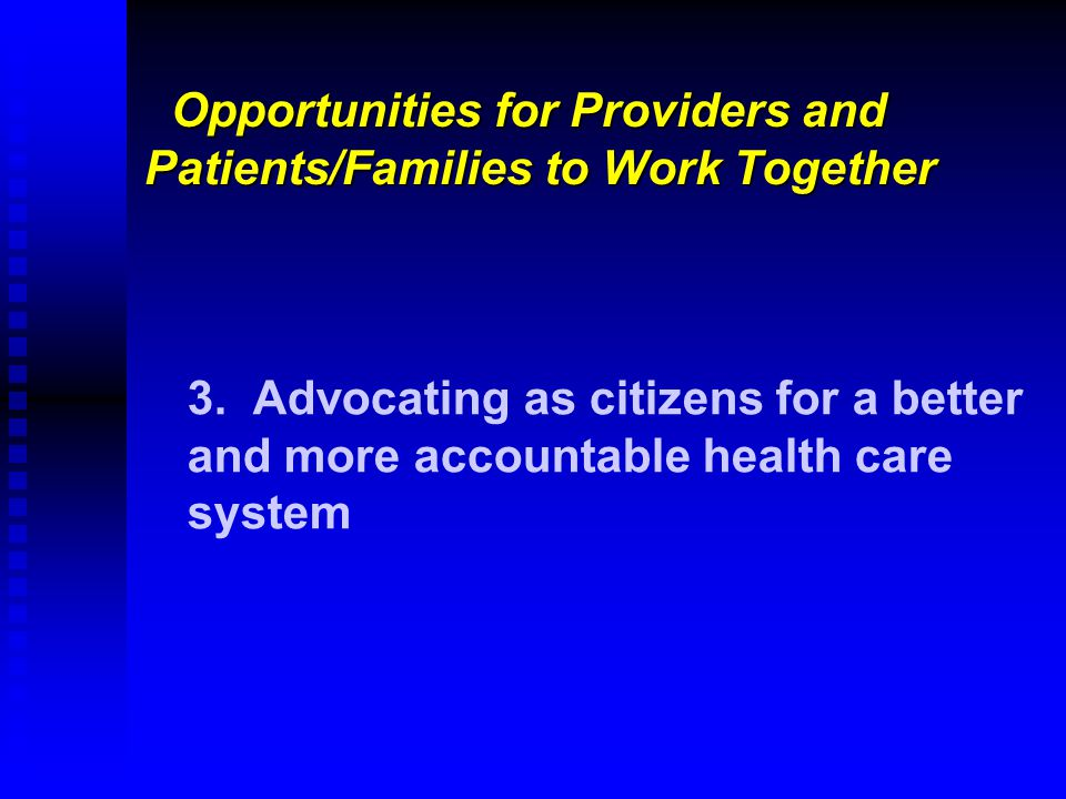 Opportunities for Providers and Patients/Families to Work Together Opportunities for Providers and Patients/Families to Work Together 3.