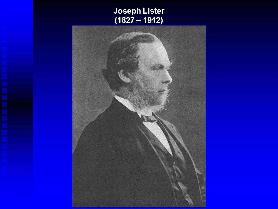 Joseph Lister (1827 – 1912)