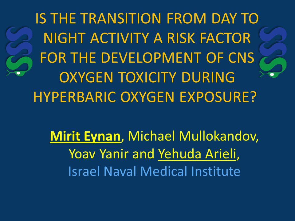 IS THE TRANSITION FROM DAY TO NIGHT ACTIVITY A RISK FACTOR FOR THE DEVELOPMENT OF CNS OXYGEN TOXICITY DURING HYPERBARIC OXYGEN EXPOSURE.