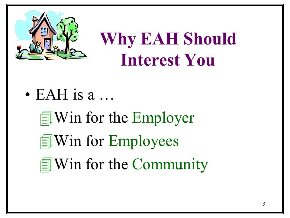 3 Why EAH Should Interest You EAH is a … 4W4Win for the Employer 4W4Win for Employees 4W4Win for the Community