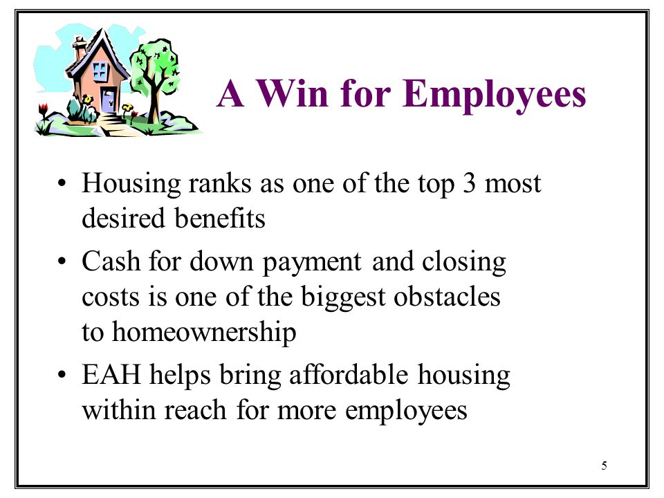 Helping Our Employees Feel at Home in your Business Thank you for considering Employer Assisted Housing