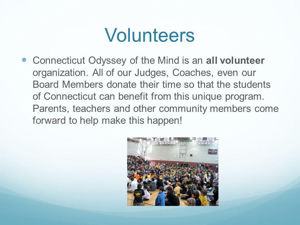 Volunteers Connecticut Odyssey of the Mind is an all volunteer organization. All of our Judges, Coaches, even our Board Members donate their time so t