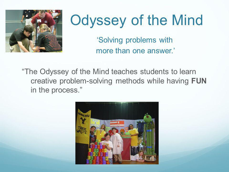 "Odyssey of the Mind 'Solving problems with more than one answer.' ""The Odyssey of the Mind teaches students to learn creative problem-solving methods"