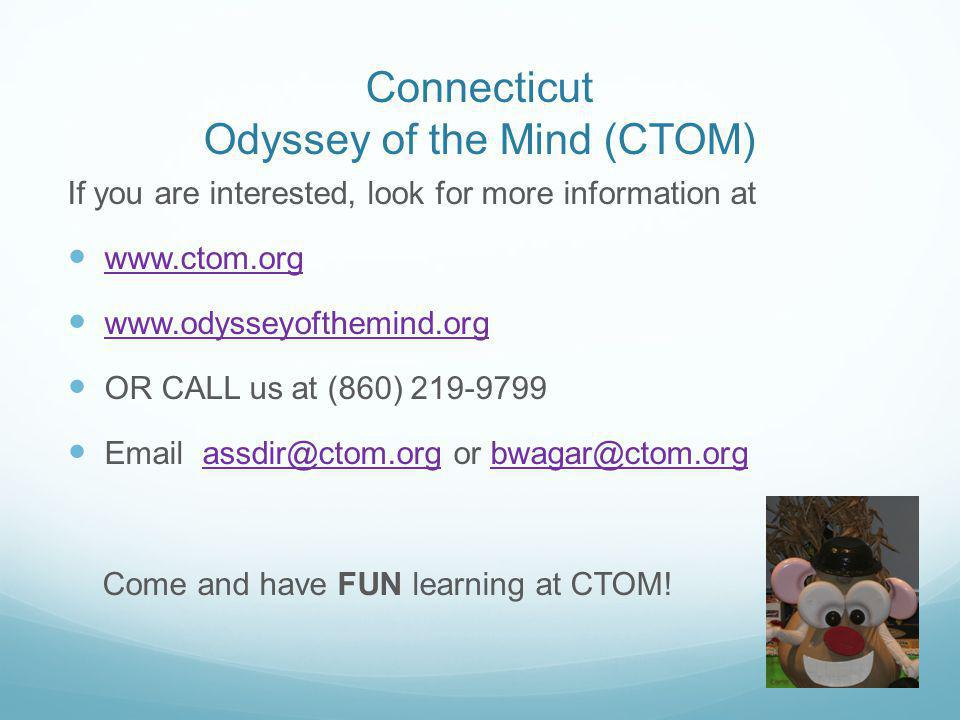 Connecticut Odyssey of the Mind (CTOM) If you are interested, look for more information at www.ctom.org www.odysseyofthemind.org OR CALL us at (860) 2