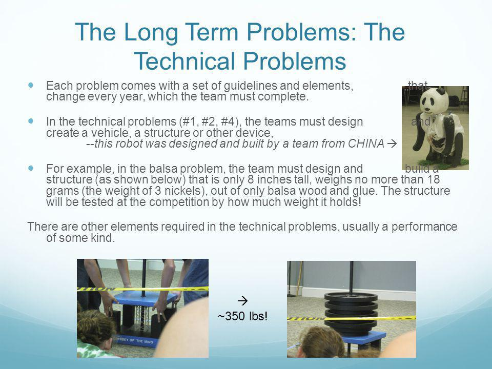The Long Term Problems: The Technical Problems Each problem comes with a set of guidelines and elements, that change every year, which the team must c