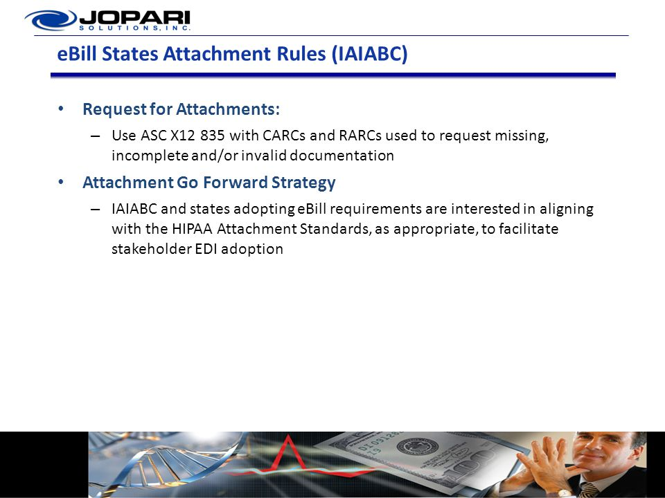 eBill States Attachment Rules (IAIABC) Request for Attachments: – Use ASC X12 835 with CARCs and RARCs used to request missing, incomplete and/or inva