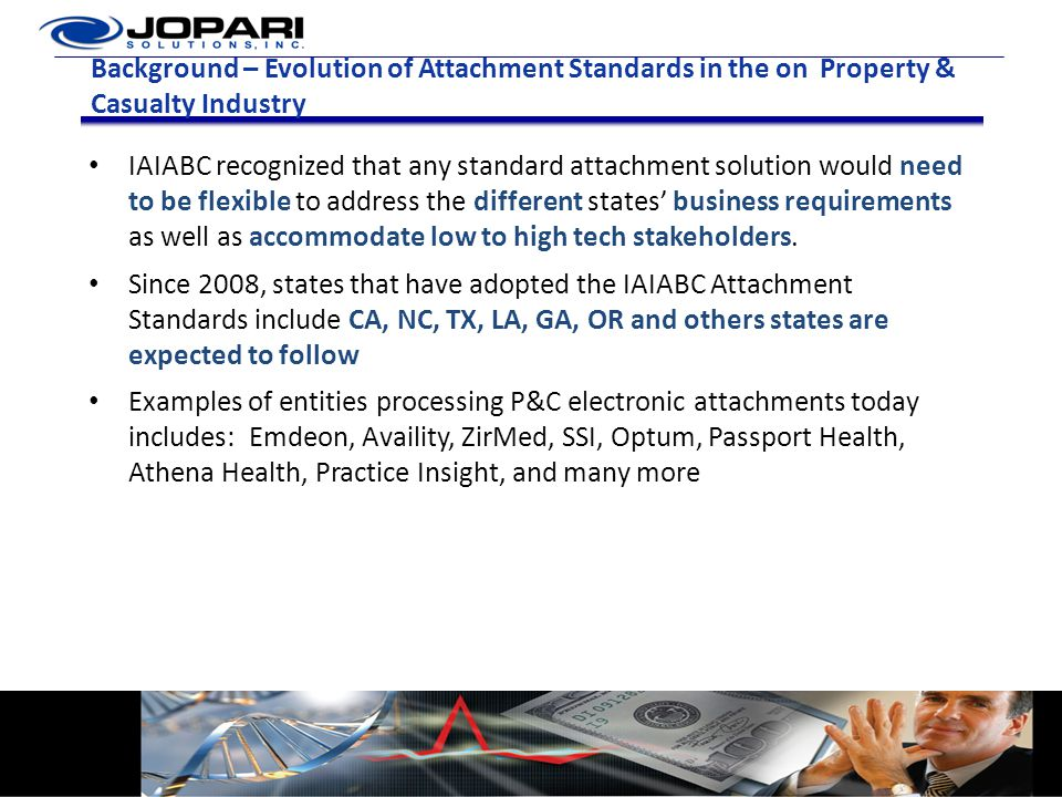 Background – Evolution of Attachment Standards in the on Property & Casualty Industry IAIABC recognized that any standard attachment solution would ne