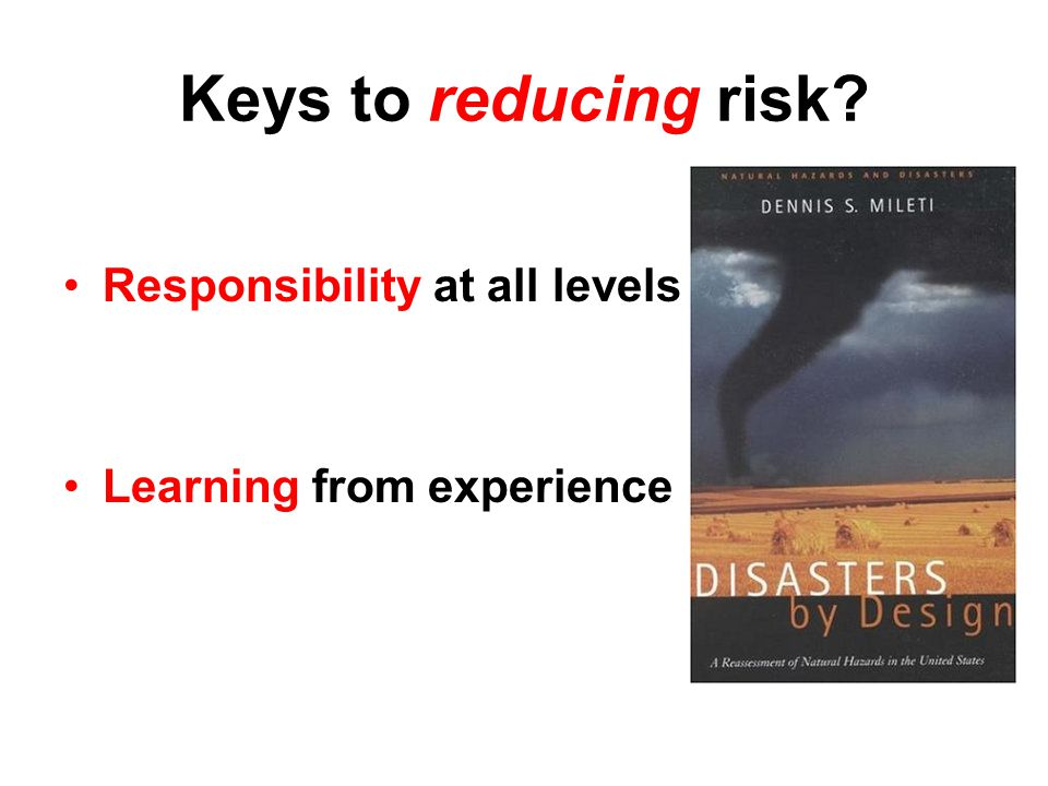 Keys to reducing risk Responsibility at all levels Learning from experience