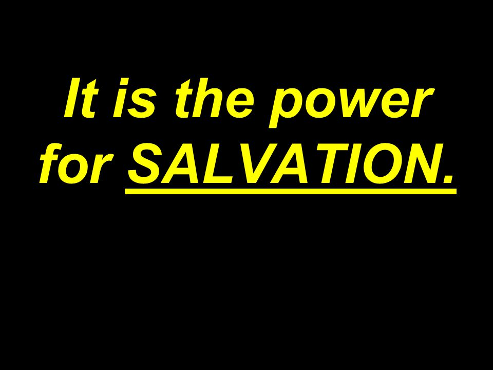It is the power for SALVATION.