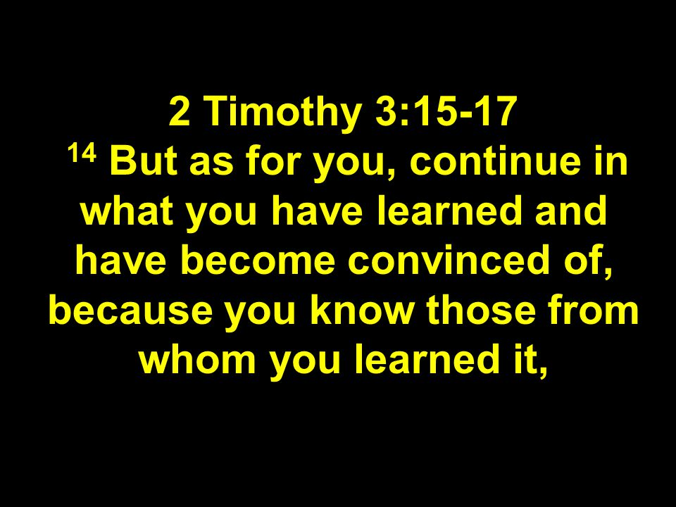 15 and how from infancy you have known the holy Scriptures, which are able to make you wise for salvation through faith in Christ Jesus.