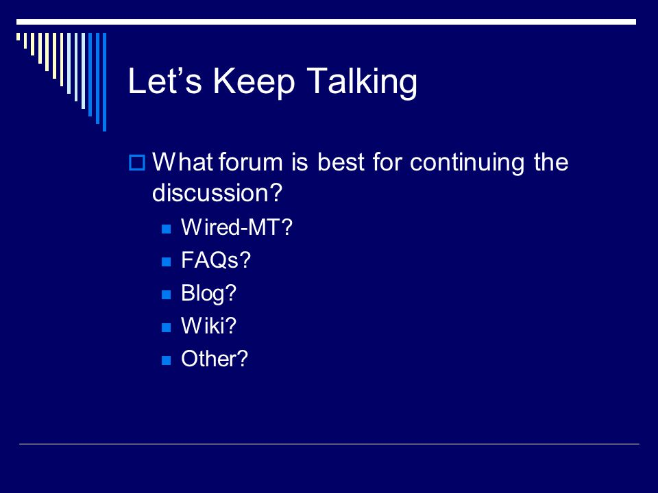 Let's Keep Talking  What forum is best for continuing the discussion.