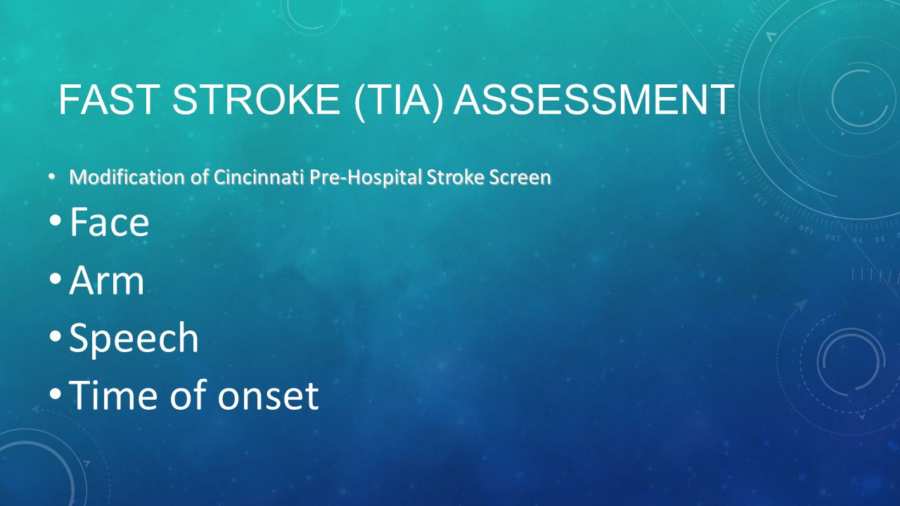 FAST STROKE (TIA) ASSESSMENT Modification of Cincinnati Pre-Hospital Stroke Screen Modification of Cincinnati Pre-Hospital Stroke Screen Face Arm Speech Time of onset