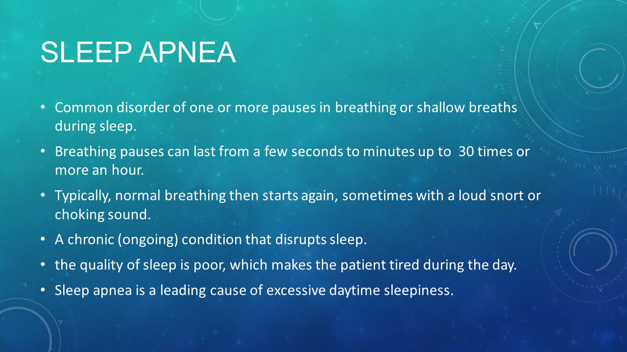 SLEEP APNEA Common disorder of one or more pauses in breathing or shallow breaths during sleep.