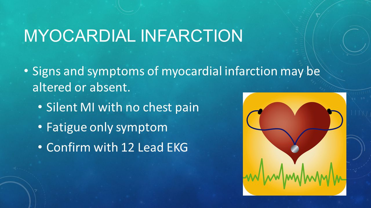 MYOCARDIAL INFARCTION Signs and symptoms of myocardial infarction may be altered or absent.