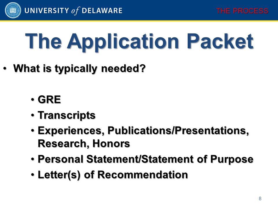 The Application Packet 8 THE PROCESS What is typically needed What is typically needed.
