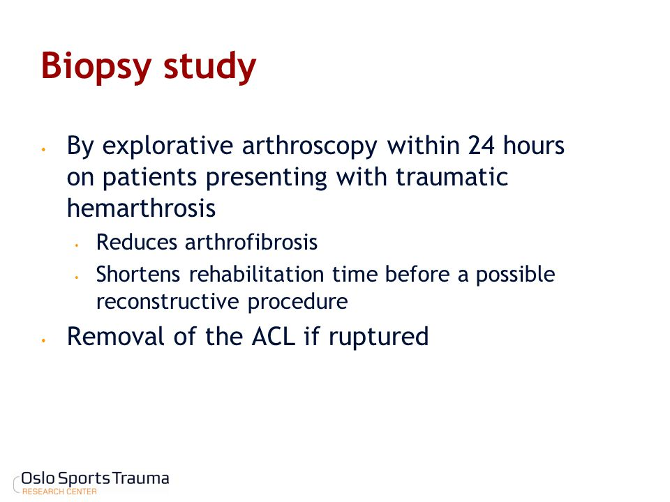 Biopsy study By explorative arthroscopy within 24 hours on patients presenting with traumatic hemarthrosis Reduces arthrofibrosis Shortens rehabilitation time before a possible reconstructive procedure Removal of the ACL if ruptured