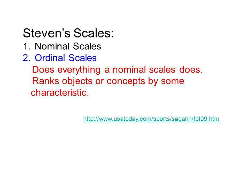 Steven's Scales: 1. Nominal Scales 2. Ordinal Scales Does everything a nominal scales does.