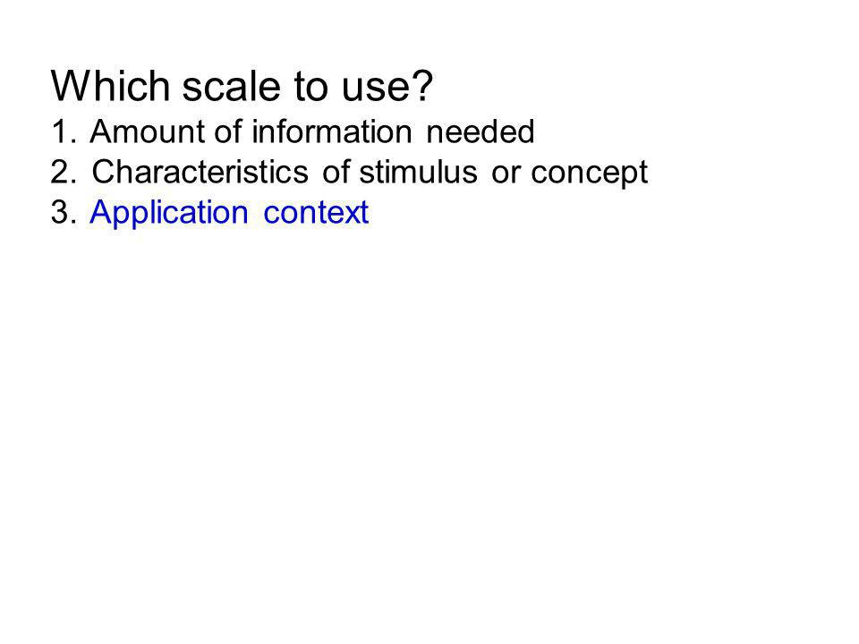 Which scale to use. 1. Amount of information needed 2.
