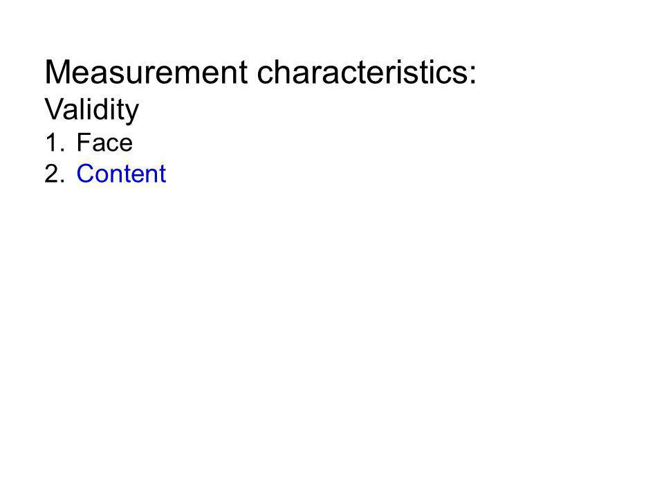 Measurement characteristics: Validity 1. Face 2. Content