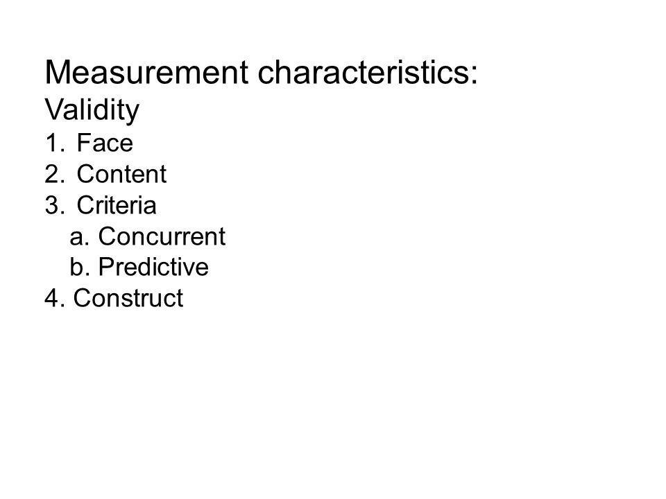 Measurement characteristics: Validity 1. Face 2. Content 3.