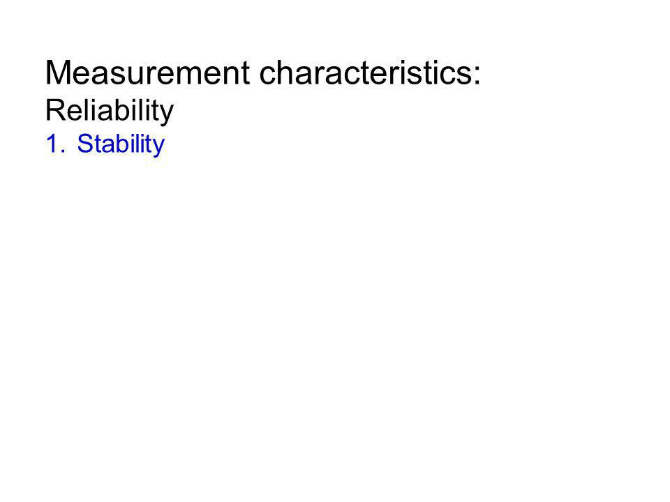 Measurement characteristics: Reliability 1. Stability