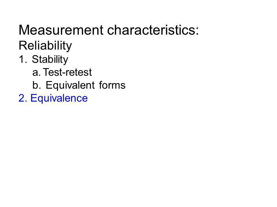 Measurement characteristics: Reliability 1. Stability a.Test-retest b.