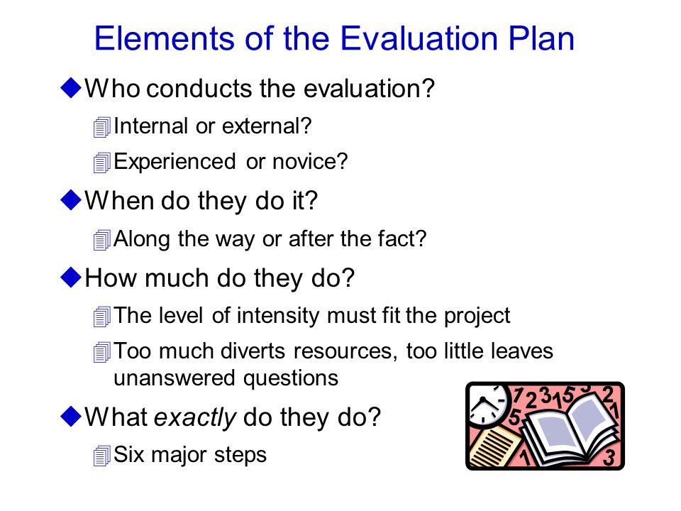Elements of the Evaluation Plan uWho conducts the evaluation.