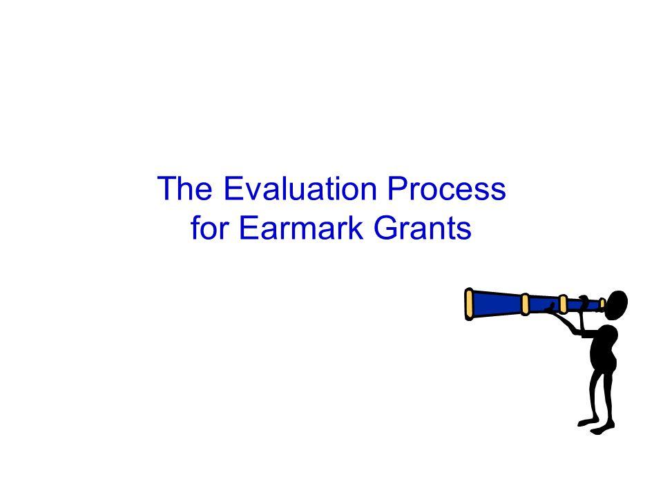 The Evaluation Process for Earmark Grants