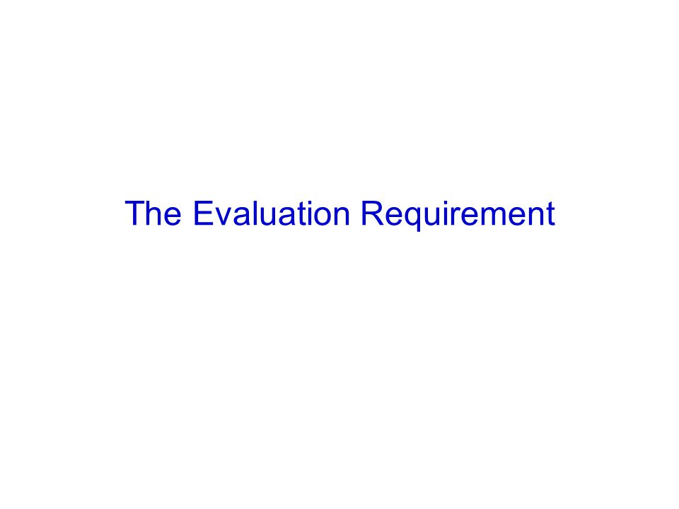 The Evaluation Requirement