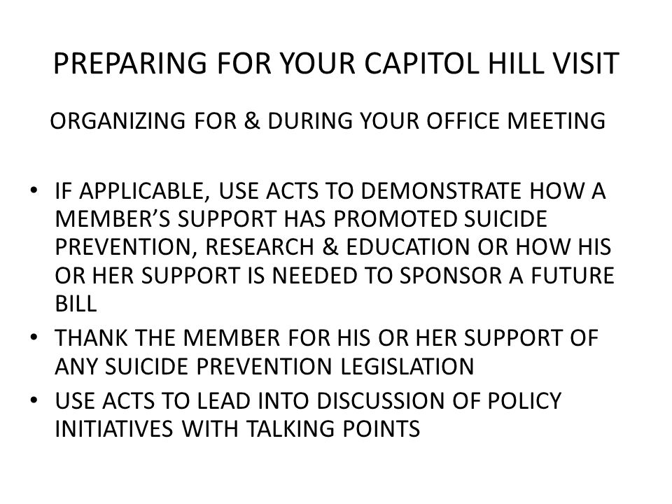 PREPARING FOR YOUR CAPITOL HILL VISIT ORGANIZING FOR & DURING YOUR OFFICE MEETING IF APPLICABLE, USE ACTS TO DEMONSTRATE HOW A MEMBER'S SUPPORT HAS PR